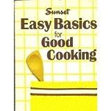 Easy Basics for Good Cooking, Sunset Publishing Staff, 0376020938