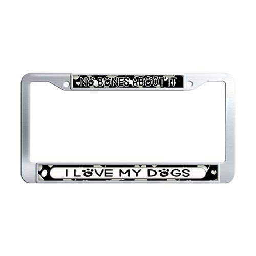 No Bones About It I Love My Dogs Steel Metal License Plate Frame