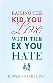 [Raising the Kid You Love with the Ex You Hate] (By: Dr Edward Farber) [published: March, 2013]