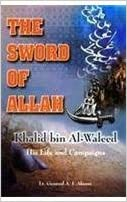 Sword of Allah: Khalid Bin Al-Waleed, His Life and Campaigns