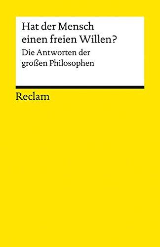 Hat der Mensch einen freien Willen?: Die Antworten der großen Philosophen (Reclams Universal-Bibliothek)