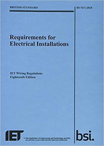Requirements for Electrical Installations, IET Wiring Regulations, Eighteenth Edition, BS 7671:2018 (Electrical Regulations): Amazon.co.uk: The Institution of Engineering and Technology: 9781785611704: Books