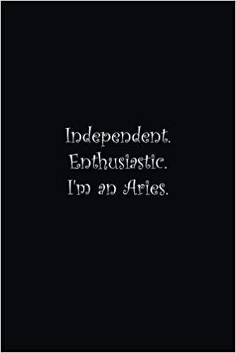 Independent  Enthusiastic  I'm an Aries : Lined notebook: T