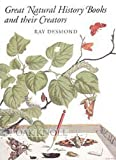 Great Natural History Books and Their Creators, Ray Desmond, 1584560908