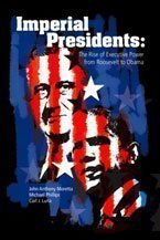 Imperial Presidents: The rise of Executive power from Roosevelt to Obama