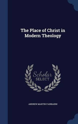 The Place of Christ in Modern Theology pdf epub