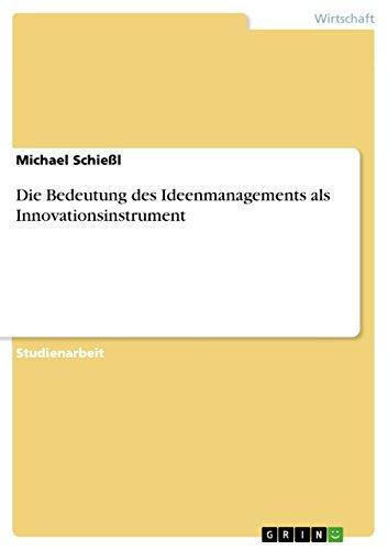 Die Bedeutung des Ideenmanagements als Innovationsinstrument (German Edition)