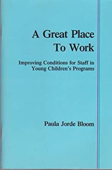 Great Place to Work: Improving Conditions for Staff in Young Children's Programs 0935989188 Book Cover