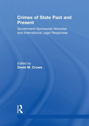 Crimes of State Past and Present: Government-Sponsored Atrocities and International Legal Responses (Association for the Study of Nationalities) by Routledge