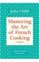 Mastering the Art of French Cooking Mastering the Art of French Cooking by Julie Child, Louisette Bertholle, Simone Beck