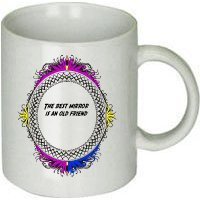 Awesome Graphics The Best Mirror Is an Old Friend FriendshipWhite Ceramic Cof...