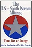 The U. S. - South Korean Alliance : Time for a Change, , 156000018X