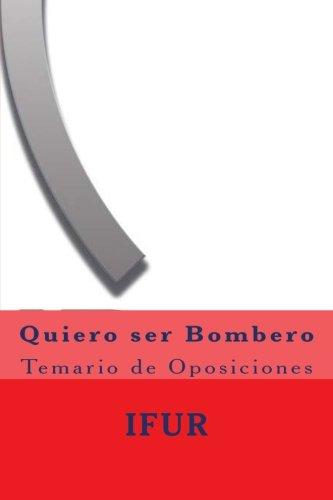 Quiero ser Bombero: Temario de Oposiciones (Spanish Edition)