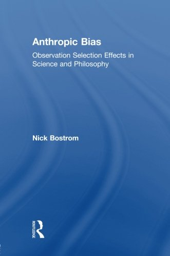 Anthropic Bias: Observation Selection Effects in Science and Philosophy (Studies in Philosophy)