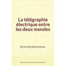 La télégraphie électrique entre les deux mondes : Un miracle de la science. (French Edition)