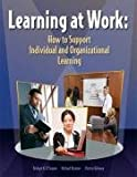 Learning at Work: How to Support Individual and Orgnizational Learning, Bridgett O'Conner, Chester Delaney, Michael Bronner, 1599960567