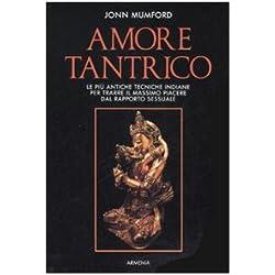 Amore tantrico. Le più antiche tecniche indiane per trarre il massimo piacere dal rapporto sessuale