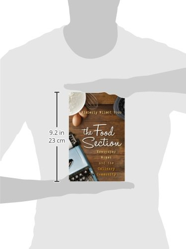 The Food Section: Newspaper Women and the Culinary Community (Rowman & Littlefield Studies in Food and Gastronomy) by Rowman & Littlefield Publishers