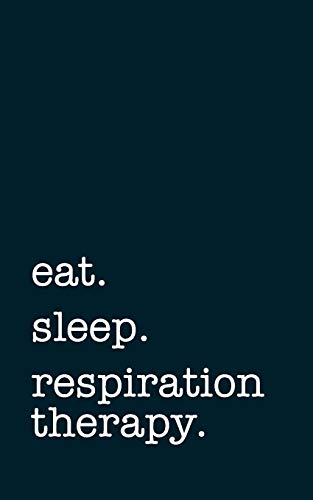 eat. sleep. respiratory therapy. - Lined Notebook: Writing Journal mithmoth
