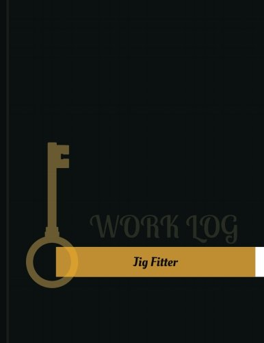 Jig Fitter Work Log: Work Journal, Work Diary, Log - 131 pages, 8.5 x 11 inches (Key Work Logs/Work (Jig Blanks)