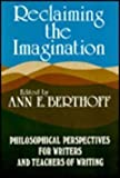 Reclaiming the Imagination : Philosophical Perspectives for Writers and Teachers of Writing, Berthoff, Ann E., 0867090596