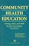 Community Health Education : Settings, Roles, and Skills for the 21st Century, Breckon, Donald J. and Harvey, John R., 0834205262