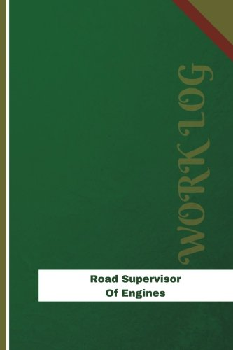 Road Supervisor Of Engines Work Log: Work Journal, Work Diary, Log - 126 pages, 6 x 9 inches (Orange Logs/Work Log) PDF