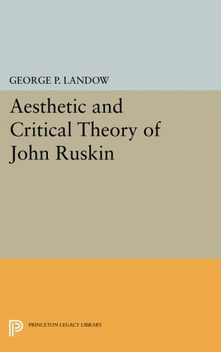 Download Aesthetic and Critical Theory of John Ruskin (Princeton Legacy Library) PDF