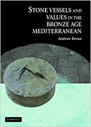 Stone Vessels and Values in the Bronze Age Mediterranean