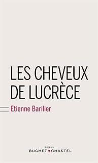 Les cheveux de Lucrèce : roman, Barilier, Etienne