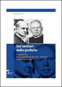 Sui sentieri della profezia. I rapporti fra Giovanni Battista Montini Paolo VI e Primo Mazzolari. E-book. Formato PDF