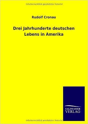 Drei Jahrhunderte deutschen Lebens in Amerika (German Edition)