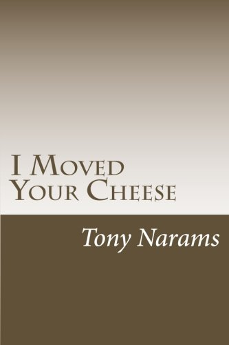 I Moved Your Cheese: The Best Way to Dealing With A disease Called Procrastination (Make it or Make it!)