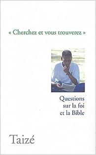 Cherchez et vous trouverez : Questions sur la foi et la Bible par  Communauté de Taizé