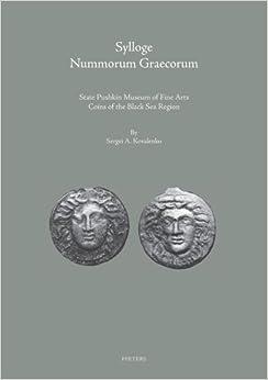 Sylloge Nummorum Graecorum: State Pushkin Museum of Fine Arts Coins of the Black Sea Region. Part I: Ancient Coins of the Northern Black Sea Littoral (Colloquia Antiqua)