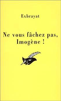 Ne vous fâchez pas, Imogène ! par Exbrayat