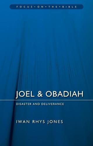 Joel & Obadiah: Disaster And Deliverance (Focus on the Bible) Iwan Rhys Jones