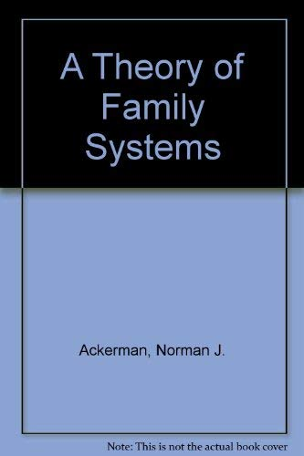 A Theory of Family Systems Norman J. Ackerman