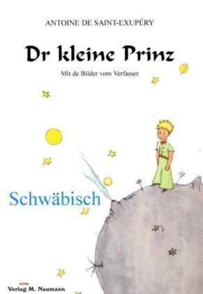 Dr kleine Prinz: Schwäbisch (Le Petit Prince in deutschen Mundarten)