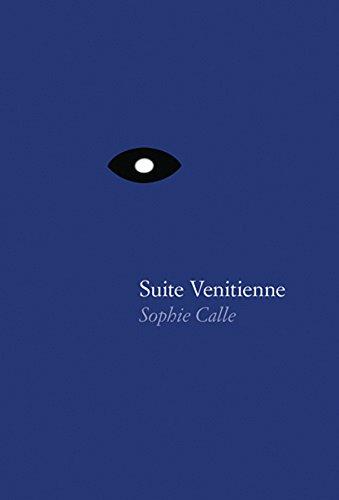 Sophie Calle: Suite Vénitienne