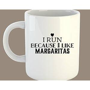 I Run Because I Like Margaritas (11oz)