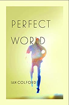 Perfect World by [Colford, Ian]