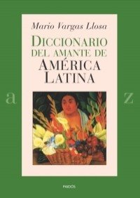 Diccionario del amante de America Latina / Dictionary of the Lover of Latin America (Spanish Edition) - Vargas Llosa, Mario
