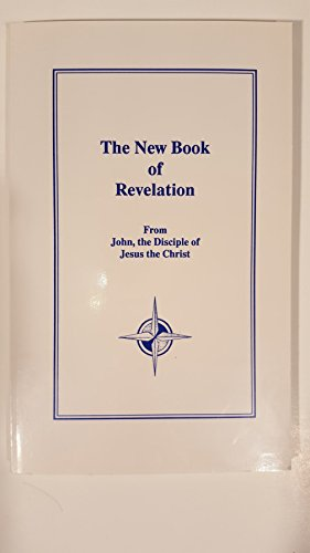 New Book of Revelation: From John, the Disciple of Jesus the Christ, Through James Coyle Morgan