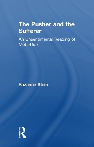 The Pusher and the Sufferer: An Unsentimental Reading of Moby Dick (Studies in Major Literary Authors)
