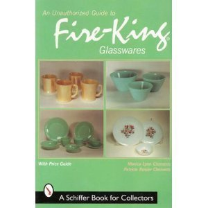 An Unauthorized Guide to Fire-King Glasswares (A Schiffer Book for Collectors)
