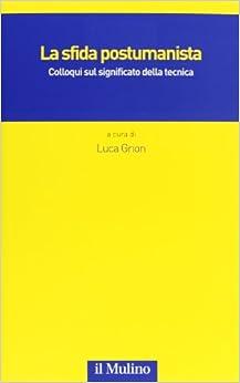 Book La sfida postumanista. Colloqui sul significato della tecnica