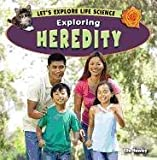 Exploring Heredity (Let's Explore Life Science (Powerkids))