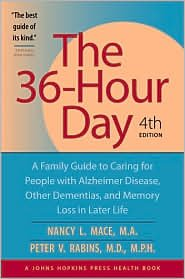 The 36-Hour Day: A Family Guide to Caring for People with Alzheimer Disease, Other Dementias, and Memory Loss in Later Life by Nancy L. Mace, Peter V. Rabins