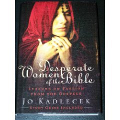 Read Online Desperate Women of the Bible:  Lessons on Passion from the Gospels (Study Guide Included) PDF